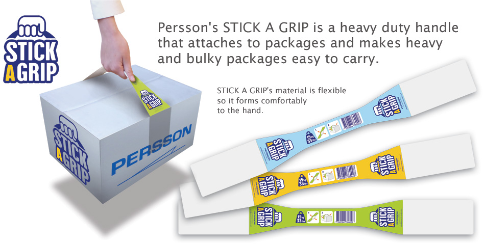 Persson's STICK A GRIP is a heavy duty handle that attaches to packages and makes heavy and bulky packages easy to carry. STICK A GRIP's material is flexible so it forms comfortably to the hand.